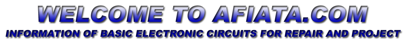 Welcome to AFIATA.COM Information of basic electronic circuits for repair and project